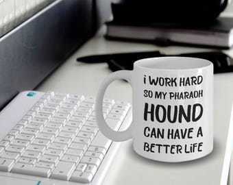 Pharaoh Hound Gift - Hound Mug - Pharaoh Hound Coffee Mug - Hound Plush - I Work Hard So My Pharaoh Hound Can Have A Better Life
