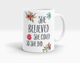She believed she could so she did Mug, Coffee Mug Rude Funny Inspirational Love Quote Coffee Cup D659