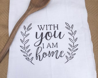 decorative hand towel | with you I am home | flour sack towels | personalized hand towel | kitchen towel | kitchen decor | housewarming gift