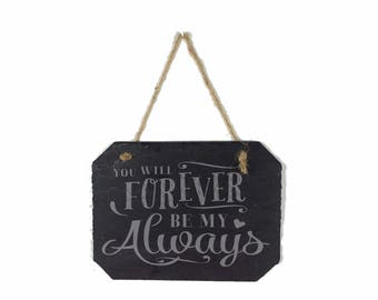 Forever My Always, Engraved Slate Sign, Wedding Gift, Patio Decor, Engraved Stone, Anniversary Gift, You will Forever be My Always