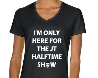 """LADIES Justin Timberlake """"Only Here for the Halftime Show"""" V-NECK T-shirt"""