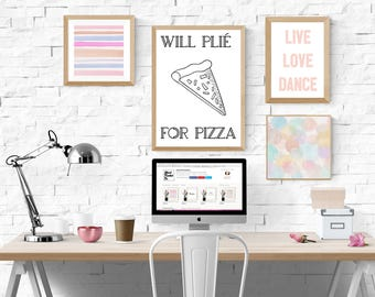 Will plié for pizza, Printable quote, Ballet quote