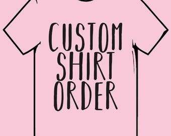 Custom Shirt Order- ORDER FOR VALERIE
