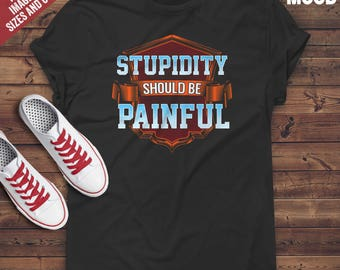 Stupidity Should Be Painful T-Shirt - Perfect Tee-Shirt for funny science lover, smart people scientist, funny teacher.