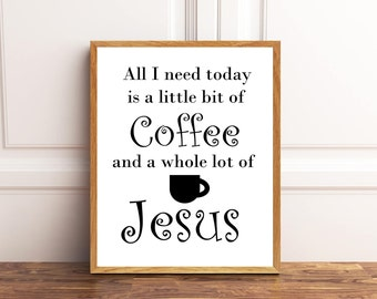 All I need today is a little bit of Coffee and a whole lot of Jesus, Inspirational Qoutes, Coffee Bar