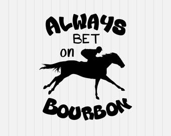 Always bet on Bourbon svg - Horse Racing svg - Whiskey - svg, dxf, eps, png, Pdf - Download - Cut File - Cricut Explorer - Silhouette Cameo