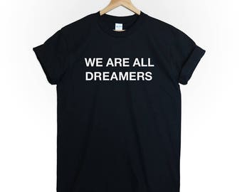 WE ARE All DREAMERS tumblr slogan fashion dream act defend daca selena gomez support immigration trump