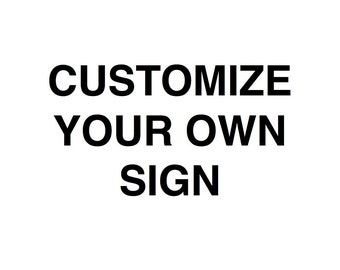 Customize Your Own Sign Here