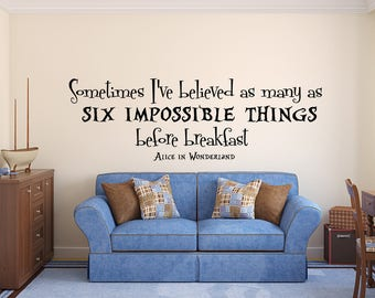 Alice in Wonderland Quote Wall Decal - I ve Believed As Many As Six Impossible Things Before Breakfast Saying Girl Kids Bedroom Vinyl Decal