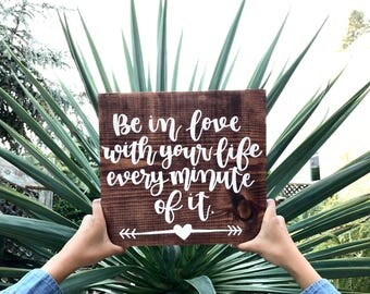 Wood Sign // Home Wall Decor // Quotes // Sayings // Love - Be In Love With Your Life, Every Minute Of It.