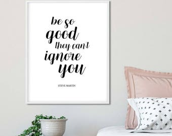 Be So Good They Can't Ignore You Steve Martin Typography Office decor Instant Digital Download Wall Art inspirational Motivational Quote