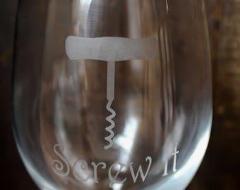 Screw It Wine Glass/ Funny Wine Glass/ Cute Wine Glass/ Etched Wine Glass