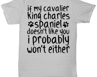 Cavalier King Charles Spaniel Shirt - Cavalier King Charles Spaniel Tee - If My Cavalier King Charles Spaniel Doesn't Like You - Gifts