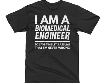 Biomedical Engineer Shirt - Biomedical Engineer Gifts - I'm A Biomedical Engineer To Save Time Let's Assume That I'm Never Wrong