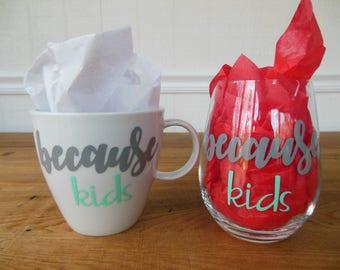 Because Kids // Because Kids Wine Glass // Because Kids Coffee Mug // Because Kids Stemless Wine Glass // Because Kids Coffee Cup