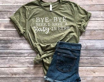 Bye Bye Beer I Have A Baby In Here Funny Pregnancy Announcment Maternity Tshirt
