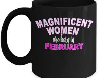 Born In February Mug - Magnificent Woman Birthday Gift Oprah Feminist - Friend Womens Birthday - Black Ceramic Coffee Tea Cup 11oz 15oz