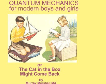 Quantum mechanics for modern bys and girls - or the cat in the box might come back