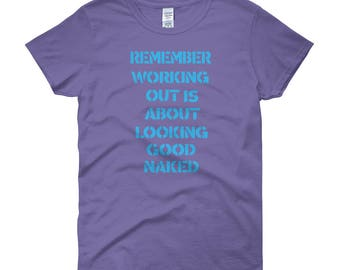 Remember Working Out Is About Looking Good Naked...Women's short sleeve t-shirt