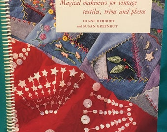 Old Glories Book, Magical Makeovers for Vintage Textile, Trims, and Photos, by Diane Herbert and Susan Greenhut, spiral bound 1992
