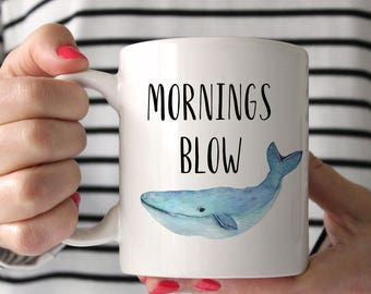 Mornings Blow. Funny Coffee Mug with Whale quote. Coworker Gift, Animal Watercolor Coffee Cup. By Wildly Inappropriate™