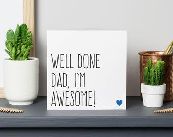 Funny Fathers Day card for dad, Fathers gift, Birthday card, Well done dad I'm awesome