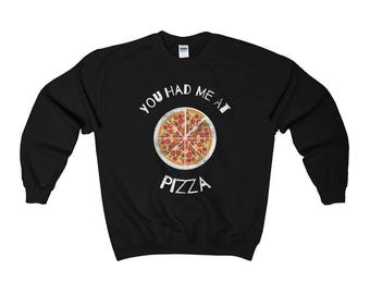 You Had Me At Pizza, Pizza Sweatshirt, Pizza Sweater, Foodie Sweatshirt, Foodie Sweater, Pizza Gifts, Love Pizza, Funny Pizza, Men, Women