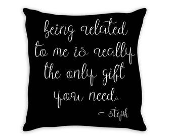 Being Related To Me Is Really The Only Gift You Need - Decorative Pillow, Sister Gift, Funny Birthday Pillow For Relative