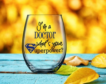 Funny Medical Gift, Doctor Gift Idea, I'm a Doctor What's Your Superpower, Super Doctor, Stemless Stemmed Drink Wine Glass, Nurse Gift Idea