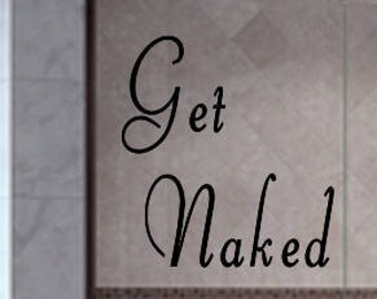 Get Naked, Get Naked Decal, Shower Door Decal, Car Decal, iPad Chanel Decal, Yeti Cup Decal