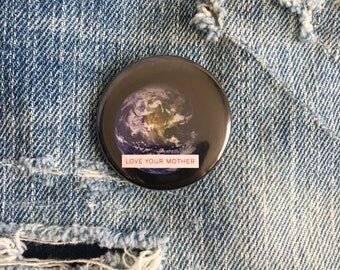 love your mother, mother earth, earth button 1.5 inch pin back button, 37 mm pinback button
