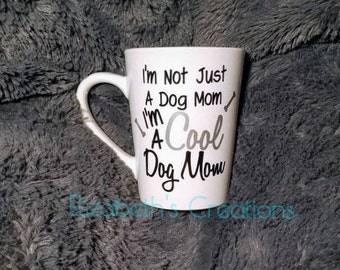 Coffee Mug, I'm Not Just A Dog Mom I'm A Cool Dog Mom Mug, Dogs And Coffee, Left Handed Mug, Dog Mom Gift, Multiple Colors To Choose From!