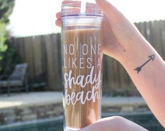 Skinny Tumbler | Travel Tumbler with Straw | No One Likes A Shady Beach |  Summer Tumbler | Keri Christine | Bridesmaid Tumbler