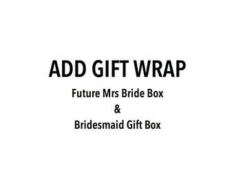 GIFTWRAP add-on// Future Mrs Bride Box & Bridesmaid Gift Box