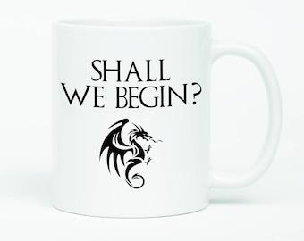 Game Of Thrones Mug, Daenerys Targaryen Quote, Dragon Mug, Khaleesi Mug, Mother Of Dragons, Game Of Thrones Gift, Shall We Begin