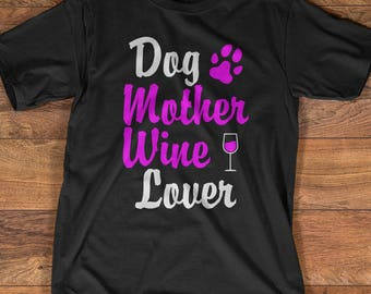 Dog Wine T-Shirt Gift: Dog Mother Wine Lover