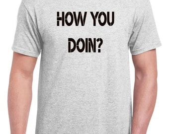 How you doin mens t-shirt,funny t shirt for men,funny tshirt for men,funny t shirt, funny tshirt, funny gifts for men,Graphic tees,for man