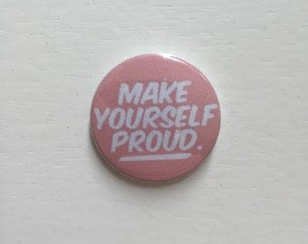 "Make Yourself Proud 1"" Pin Button/Badge"