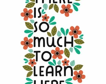 There Is So Much To Learn Here / 5 x 7, 8 x 10 Art Print