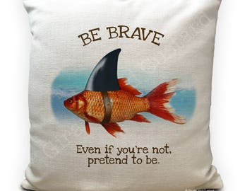 Inspiring Quote - Be Brave quote Inspirational Cushion Cover - Goldfish with shark fin - 40cm 16 inches