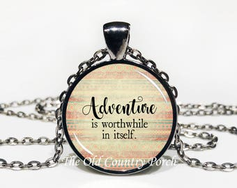 Adventure Is Worthwhile In Itself-Glass Pendant Necklace/Inspirational/mothers day/Gift for her/girlfriend gift/friend gift/birthday gift