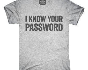 I Know Your Password T-Shirt, Hoodie, Tank Top, Gifts