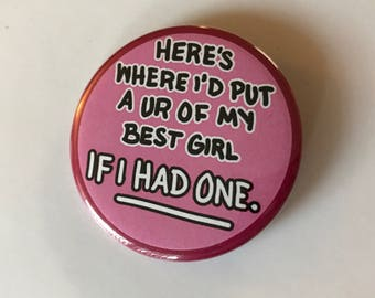 If Only I Had A UR -- Pinback Button