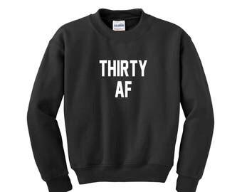 Thirty AF, Thirty AF Shirt, Thirty Shirt, Thirty T-Shirt, Thirty Birthday, 30th Birthday for Her, 30th Birthday, 30th Birthday For Him, 30