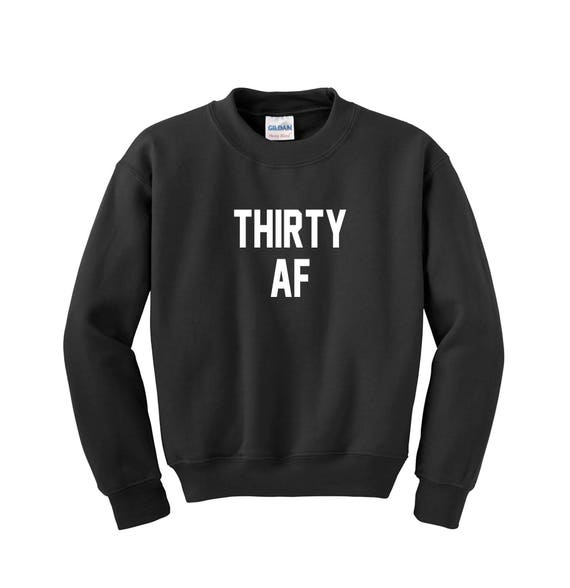 Thirty AF, Thirty AF Shirt, Thirty Shirt, Thirty T-Shirt, Thirty Birthday, 30th Birthday for Her, 30th Birthday, 30th Birthday For Him, 30