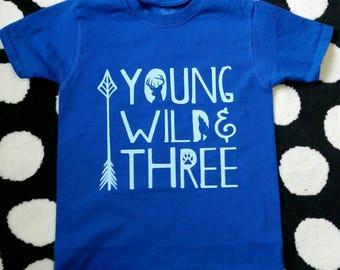 Young Wild and Three Shirt | Third Birthday Shirt | Third Birthday | Young and Wild Third Birthday | 3rd Birthday | 3rd Birthday Shirt |