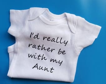 I'd Rather Be With My Aunt, Aunt Baby Clothes, Funny Aunt Baby, Gender Neutral Baby Clothes, Niece Baby Clothes, Nephew Baby Clothes, Aunt