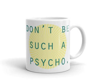 Don't Be Such a Psycho - Mug