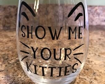 Show Me Your Kitties Stemless Wine Glass w/ Decorative Vinyl