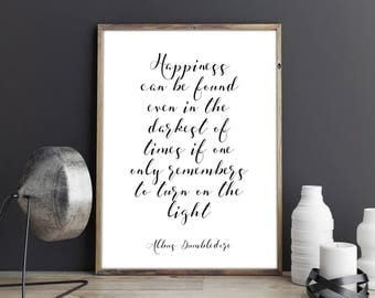 Harry Potter Print. Happiness can be found. Albus Dumbledore Quote. Harry Potter Wall Decor. Printable Poster. Inspirational Art Print